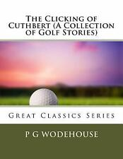 The Clicking of Cuthbert (a Collection of Golf Stories) by P. G. Wodehouse...