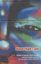 More Than I am: A Book of Poems, Short Stories and Descriptive Writing by Liverp