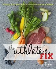 The Athlete's Fix : Finding Your Best Foods for Performance and Health by Pip...