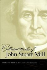Collected Works of John Stuart Mill: Essays on Ethics, Religion and Society (Col