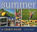 Summer: A  User's Guide, Brown, Suzanne, Good Condition, Book