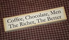 Aged look wood message block COFFEE CHOCOLATE MEN, THE RICHER THE BETTER