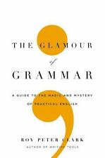The Glamour of Grammar: A Guide to the Magic and Mystery of Practical English, C