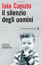 Il silenzio degli uomini - Iaia Caputo - Libro nuovo in Offerta!