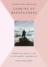 Looking at Mindfulness : Twenty-Five Ways to Live in the Moment Through Art...