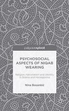 Psychosocial Aspects of Niqab Wearing : Religion, Nationalism and Identity in...