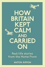 How Britain Kept Calm and Carried on: True Stories from the Home Front by...