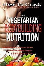 Vegetarian Bodybuilding Nutrition : How to Crack the Muscle Building Success...
