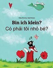 Bin Ich Klein? Co Phai Toi Nho Be? : Kinderbuch Deutsch-Vietnamesisch...