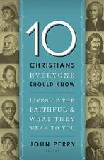 10 Christians Everyone Should Know: Lives of the Faithful and What They Mean to