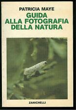 MAYE PATRICIA GUIDA ALLA FOTOGRAFIA DELLA NATURA ZANICHELLI 1982