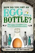 How Do You Get an Egg into a Bottle and Other Puzzles Erwin Brecher, Mike Gerrar