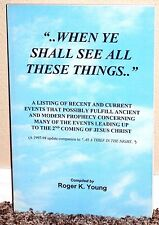 WHEN YE SHALL SEE ALL THESE THINGS by Roger Young PROPHECY SECOND COMING MORMON