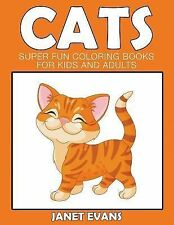 Cats : Super Fun Coloring Books for Kids and Adults by Janet Evans (2014,...