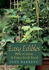 NEW - Easy Edibles: How to Grow and Enjoy Fresh Food by Barrett, Judy