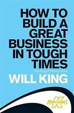 How to Build a Great Business in Tough Times by Will King (Paperback, 2009)