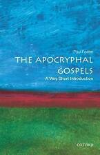The Apocryphal Gospels: A Very Short Introduction by Paul B. Foster...