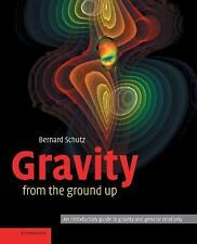 Gravity from the Ground Up: An Introductory Guide to Gravity and General Relativ