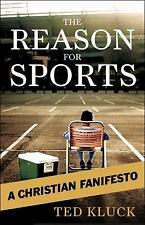 The Reason For Sports: A Christian Fanifesto, Kluck, Ted A.