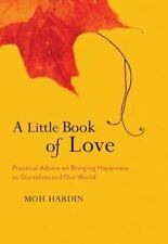 A Little Book of Love: Heart Advice on Bringing Happiness to Ourselves and Our W