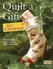 Quilt a Gift for Christmas : 21 Beautiful Projects to Quilt and Stitch by...
