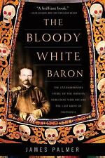 The Bloody White Baron: The Extraordinary Story of the Russian Nobleman Who Beca