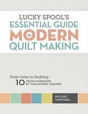 Essential Guide to Modern Quilt Making : From Color to Quilting - 10 Design...