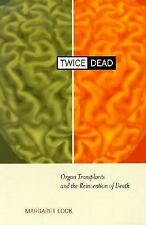 Twice Dead: Organ Transplants and the Reinvention of Death (California Series i