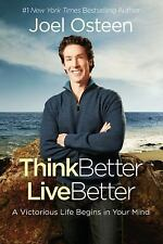 Think Better, Live Better: A Victorious Life Begins in Your Mind, Osteen, Joel,