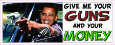 Anti Obama Give me your GUNS and your MONEY Bumper Sticker #228