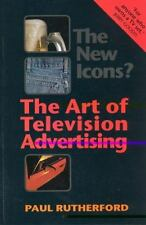 The New Icons? : The Art of Television Advertising by Paul Rutherford (1994,...