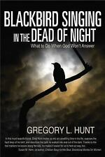 Blackbird Singing in the Dead of Night: What to do When God Won't Answer