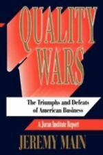 Quality Wars : The Triumphs and Defeats of American Business by Jeremy Main...