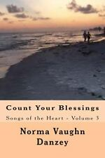 Count Your Blessings : Songs of the Heart - Volume 3 by Norma Danzey (2013,...
