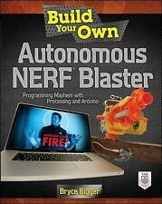 Build Your Own Autonomous NERF Blaster by Bryce Bigger (2013, Paperback)