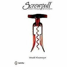 Screwpull : Creation and History of a High-Tech Corkscrew by Donald...
