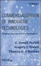 Commercialization of Innovative Technologies: Bringing Good Ideas to the Marketp