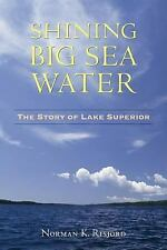 Shining Big Sea Water : The Story of Lake Superior by Norman K. Risjord...