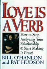 Love is a Verb: How to Stop Analyzing Your Relationship and Start Making it Grea