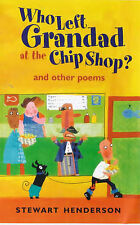 Who Left Grandad at the Chip Shop?: And Other Poems, Stewart Henderson