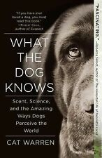 What the Dog Knows : Scent, Science, and the Amazing Ways Dogs Perceive the...