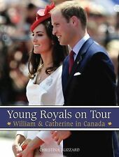 Young Royals on Tour : William and Catherine in Canada by Christina Blizzard...
