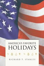 America's Favorite Holidays by Richard T. Stanley (2013, Paperback)