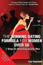 The Winning Dating Formula for Women Over 50 : 7 Steps to Attracting Quality...