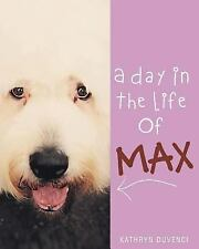 A Day in the Life of Max by Kathryn Duvenci (2016, Paperback)