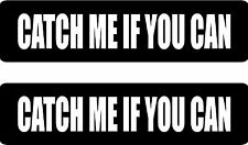 CATCH ME IF YOU CAN.... 2 funny vinyl bumper stickers (#AT1023)