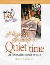 How to Develop a Quiet Time: Life Principles for Meeting with God (Following God