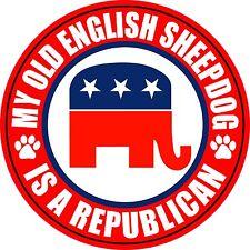 """MY OLD ENGLISH SHEEPDOG IS A REPUBLICAN 5"""" DOG STICKER"""