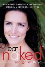 Eat Naked: Unprocessed, Unpolluted, and Undressed Eating for a Healthi-ExLibrary