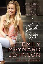 I Said Yes My Story of Heartbreak Redemption & True Love   Emily Maynard Johnson